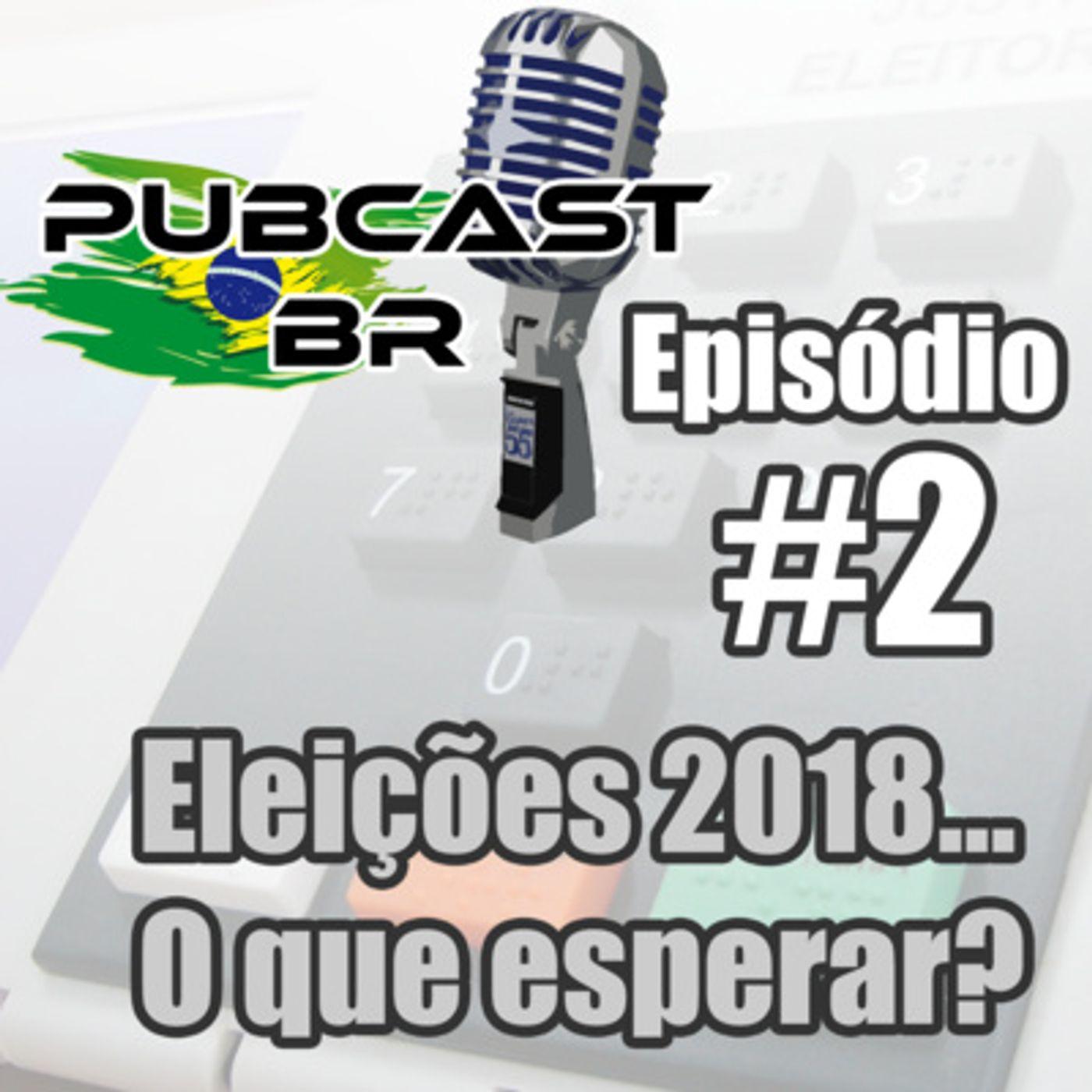 PubCast #2 - Eleições 2018... O que esperar?