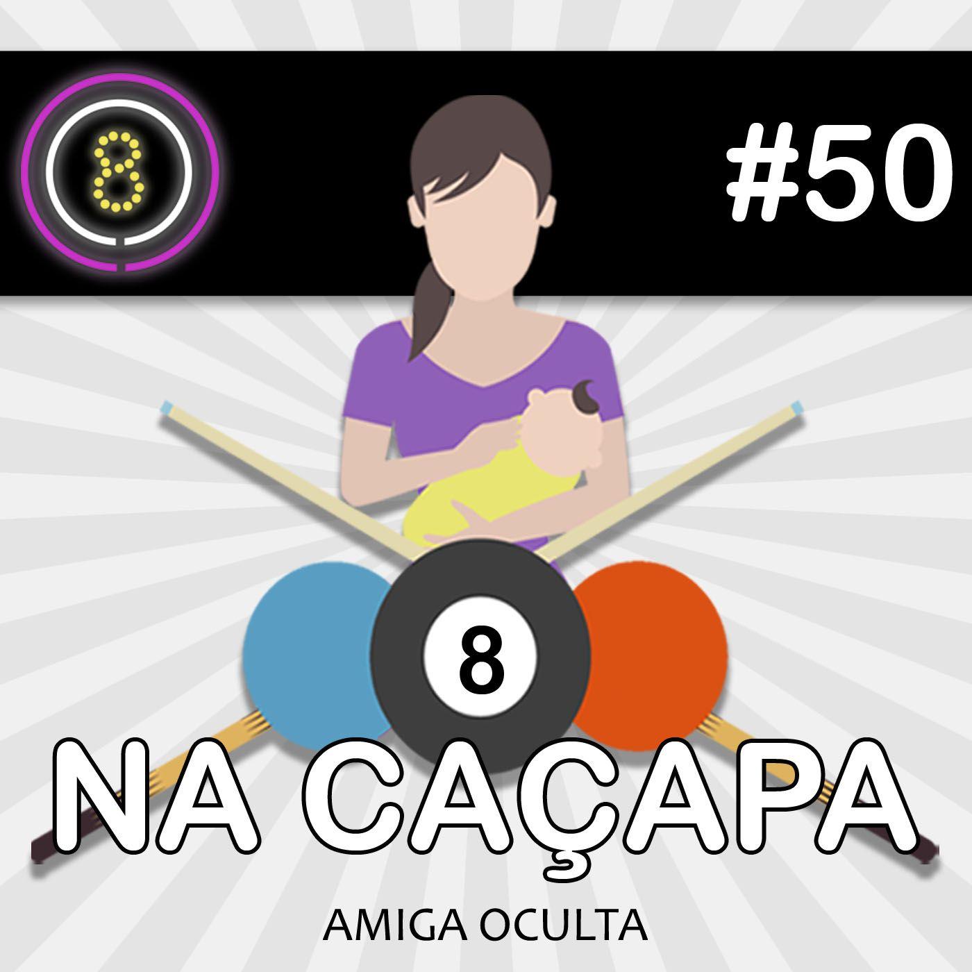 #50 - Amiga Oculta (Na Caçapa 08)