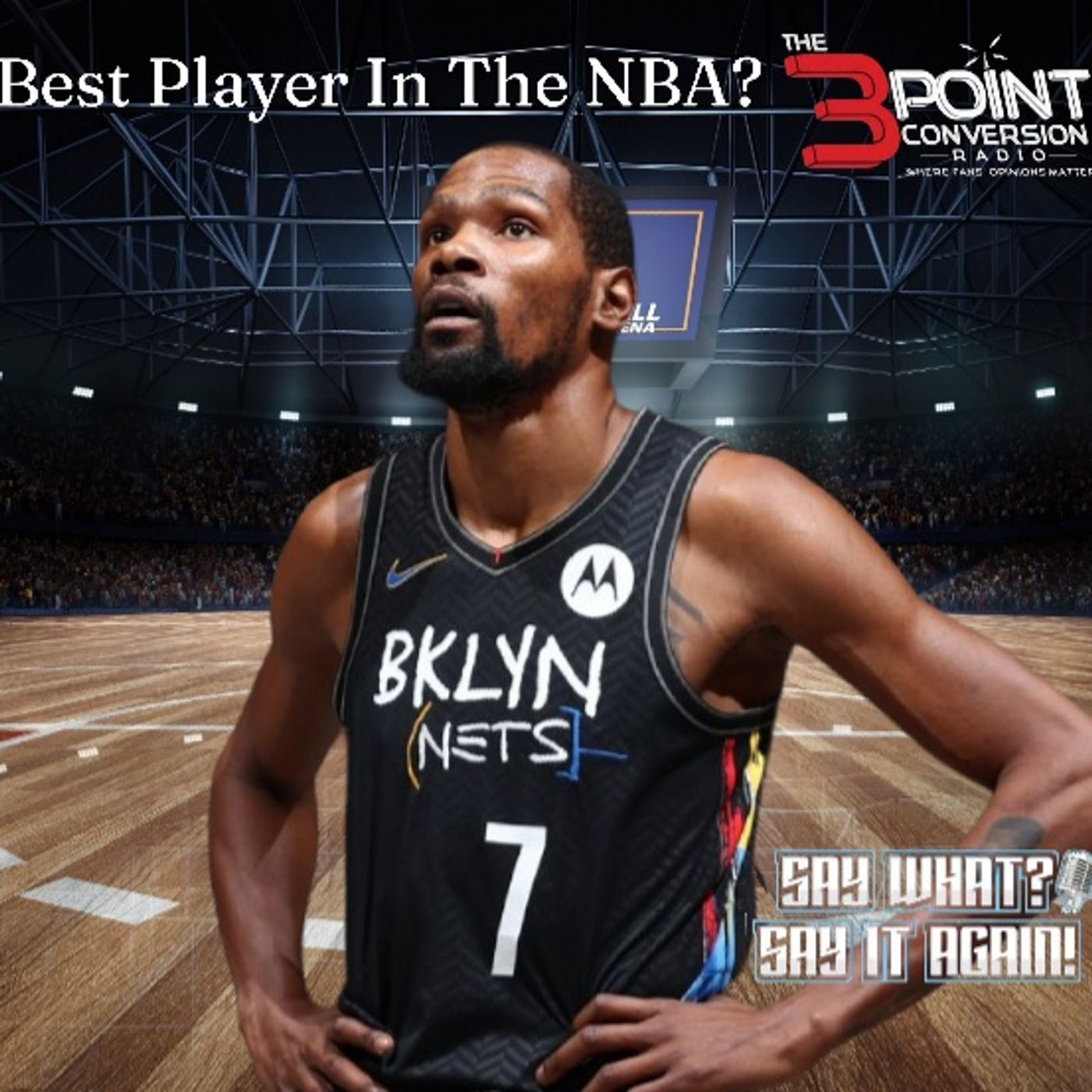 Say What -Say It Again - Who Is The Best Player In The NBA Kevin Durant Or LeBron James
