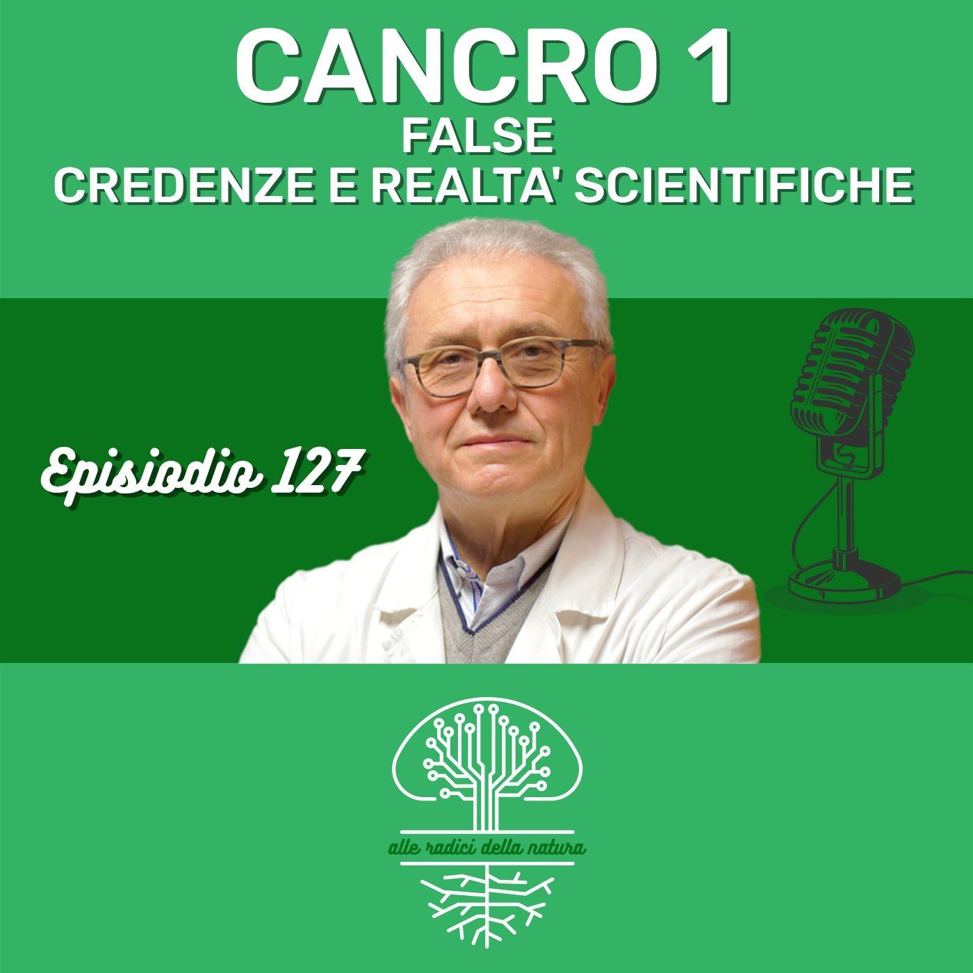 CANCRO 1: FALSE CREDENZE E REALTÀ SCIENTIFICHE
