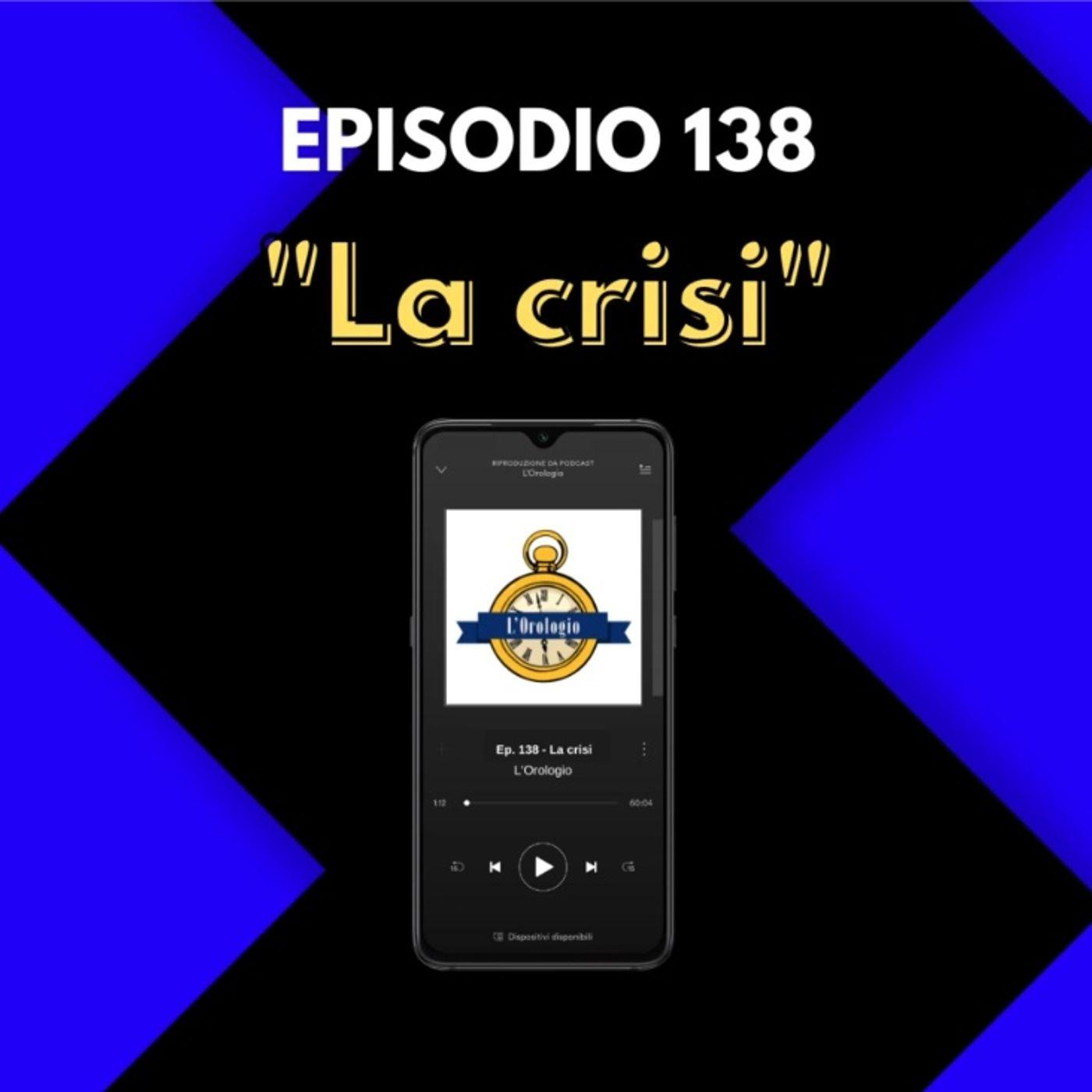 Ep. 138 - La Crisi