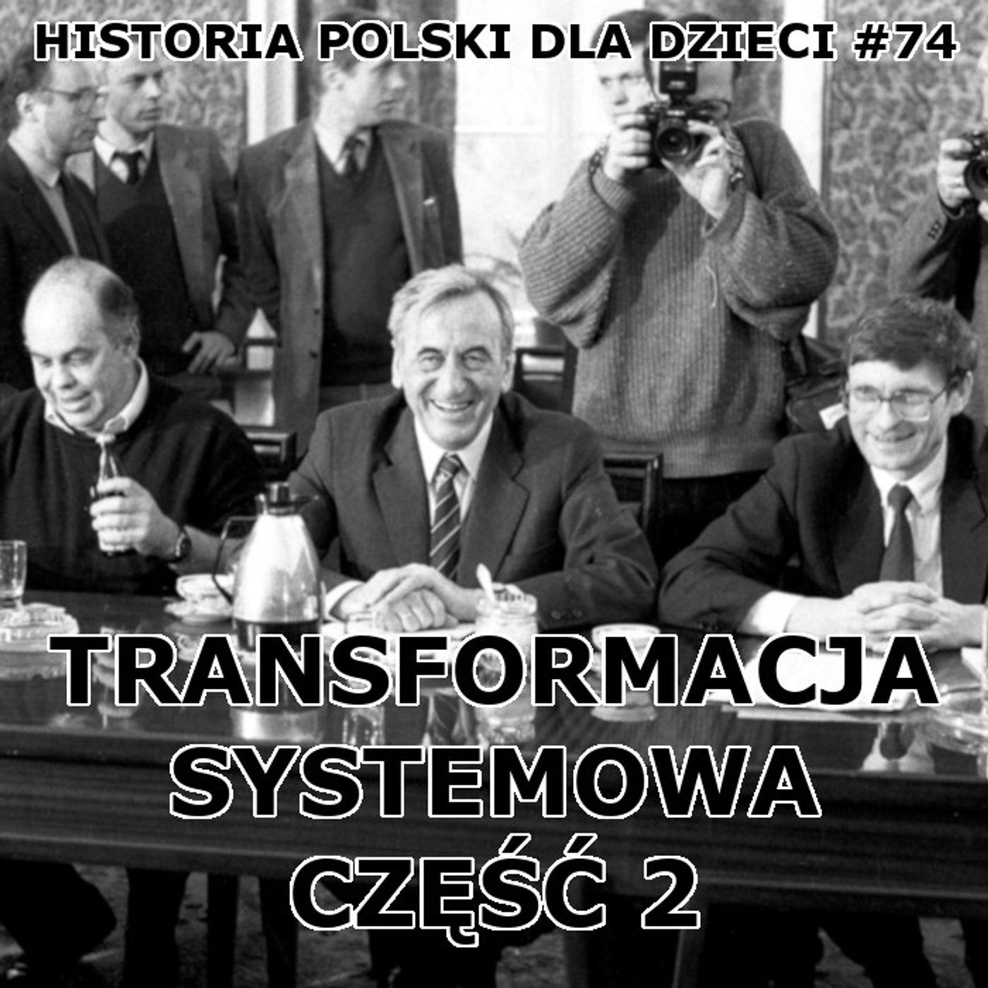 74 - Transformacja systemowa cz. 2
