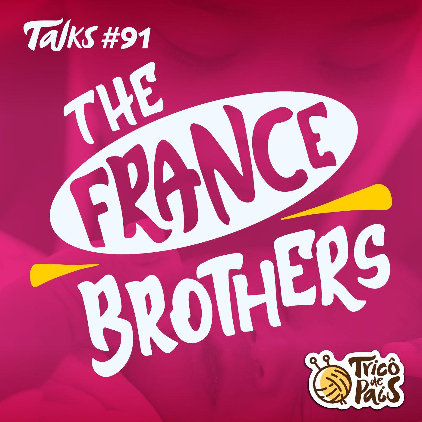 Tricô Talks 091 - The France Brothers