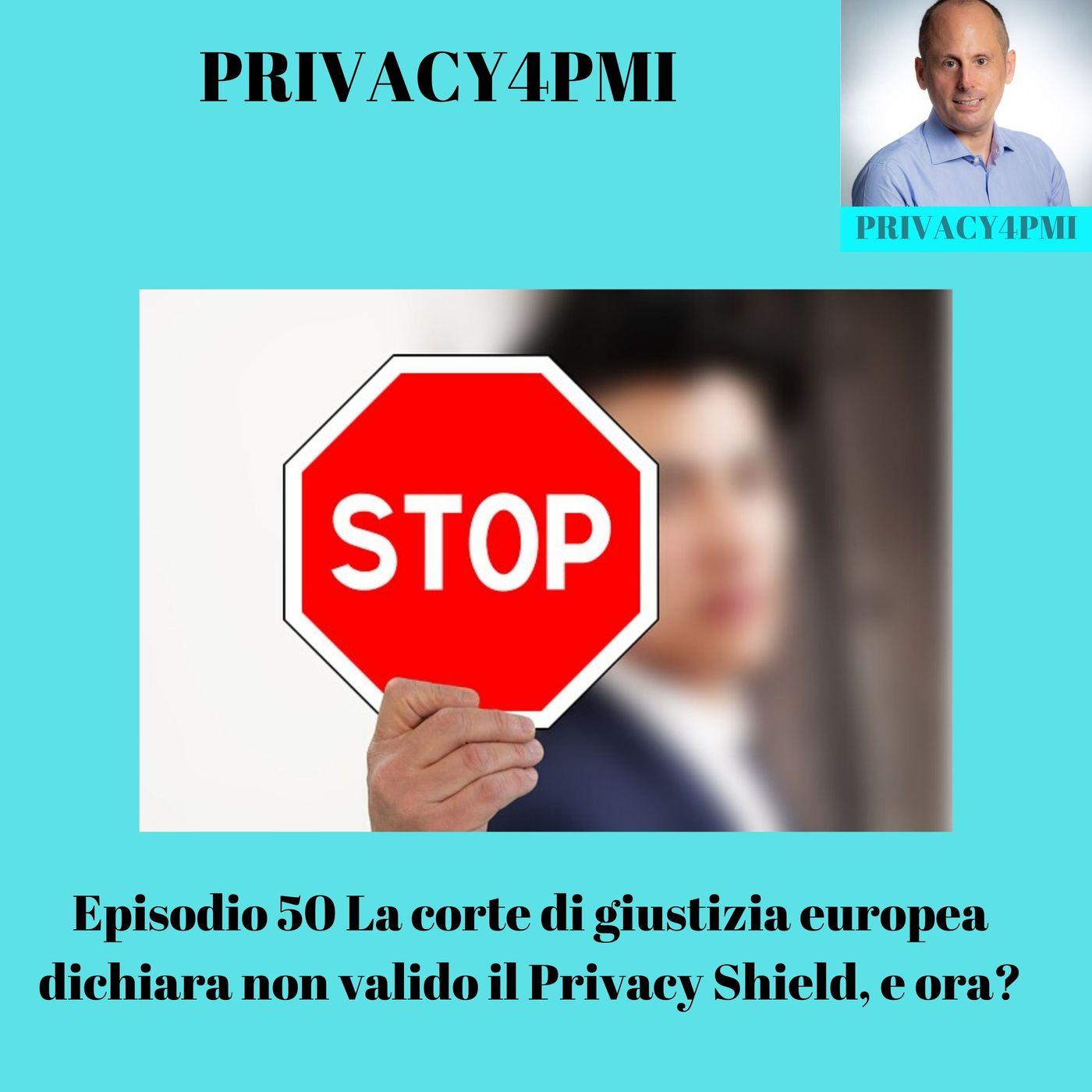 Episodio 50 La corte di giustizia europea dichiara non valido il Privacy Shield, e ora?