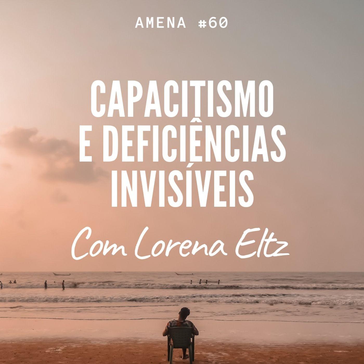 60 - Capacitismo e as deficiências invisíveis, com @lorenaeltz