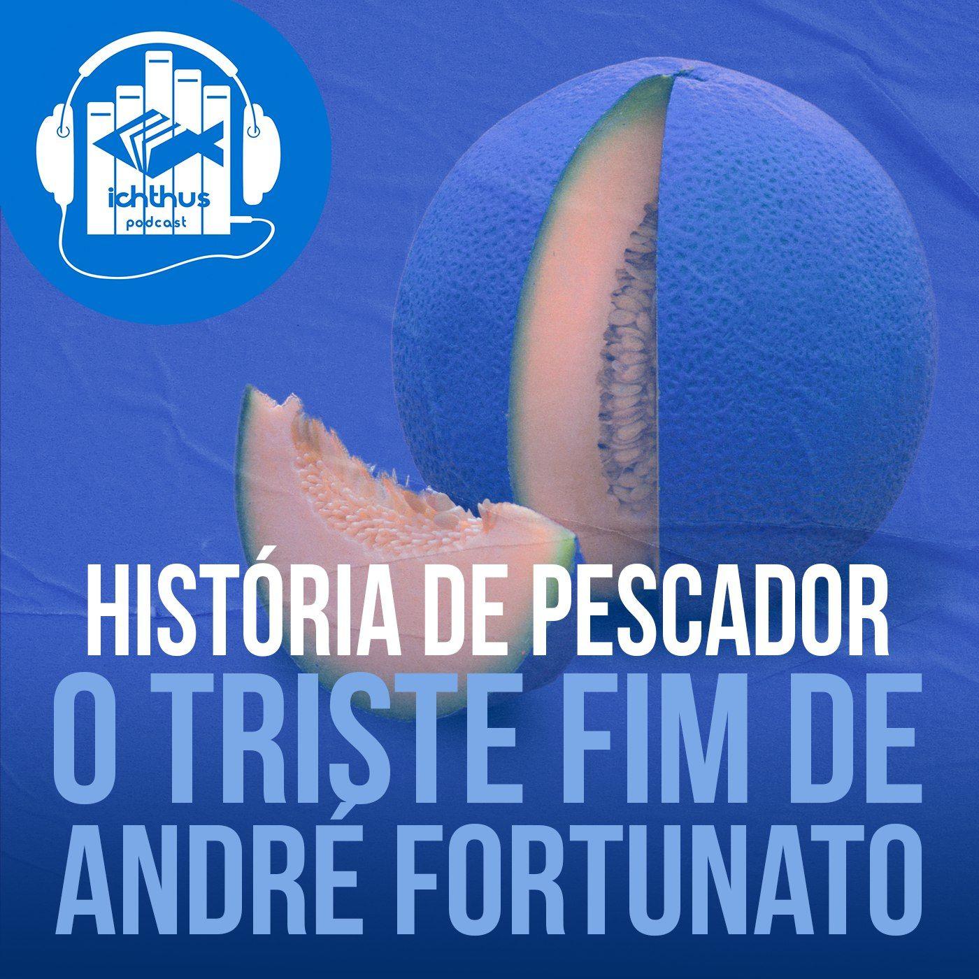 O triste fim de André Fortunato | História de pescador