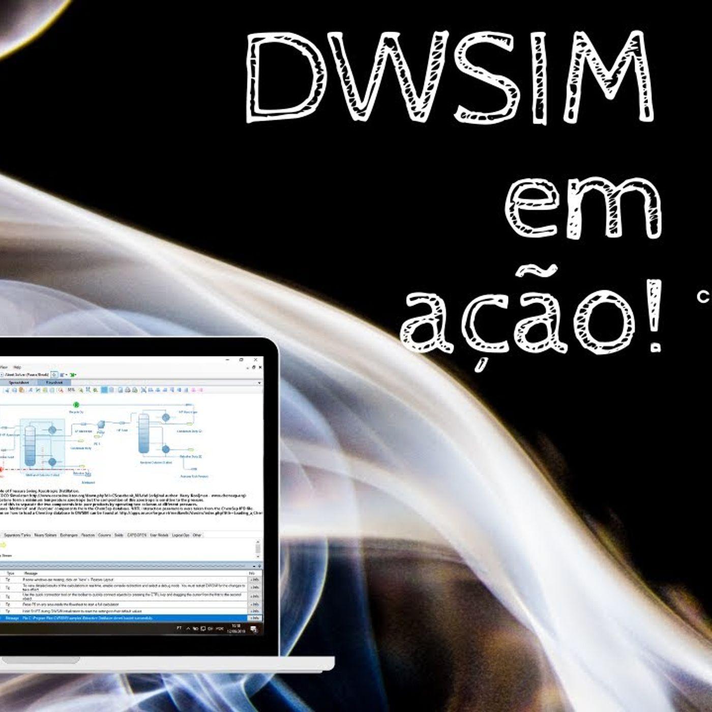 EP08 - DWSIM em Ação! Um bate-papo sensacional com Daniel Medeiros, criador do DWSIM!