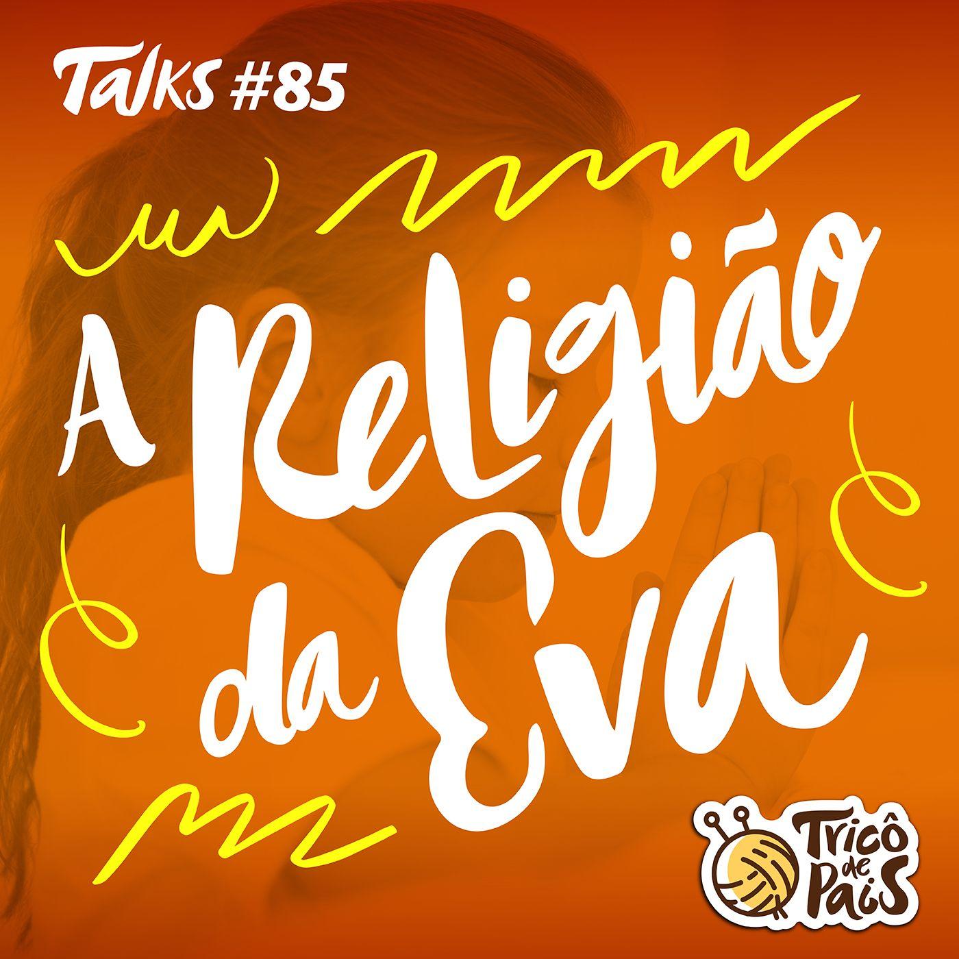 Tricô Talks 085 - A Religião da Eva
