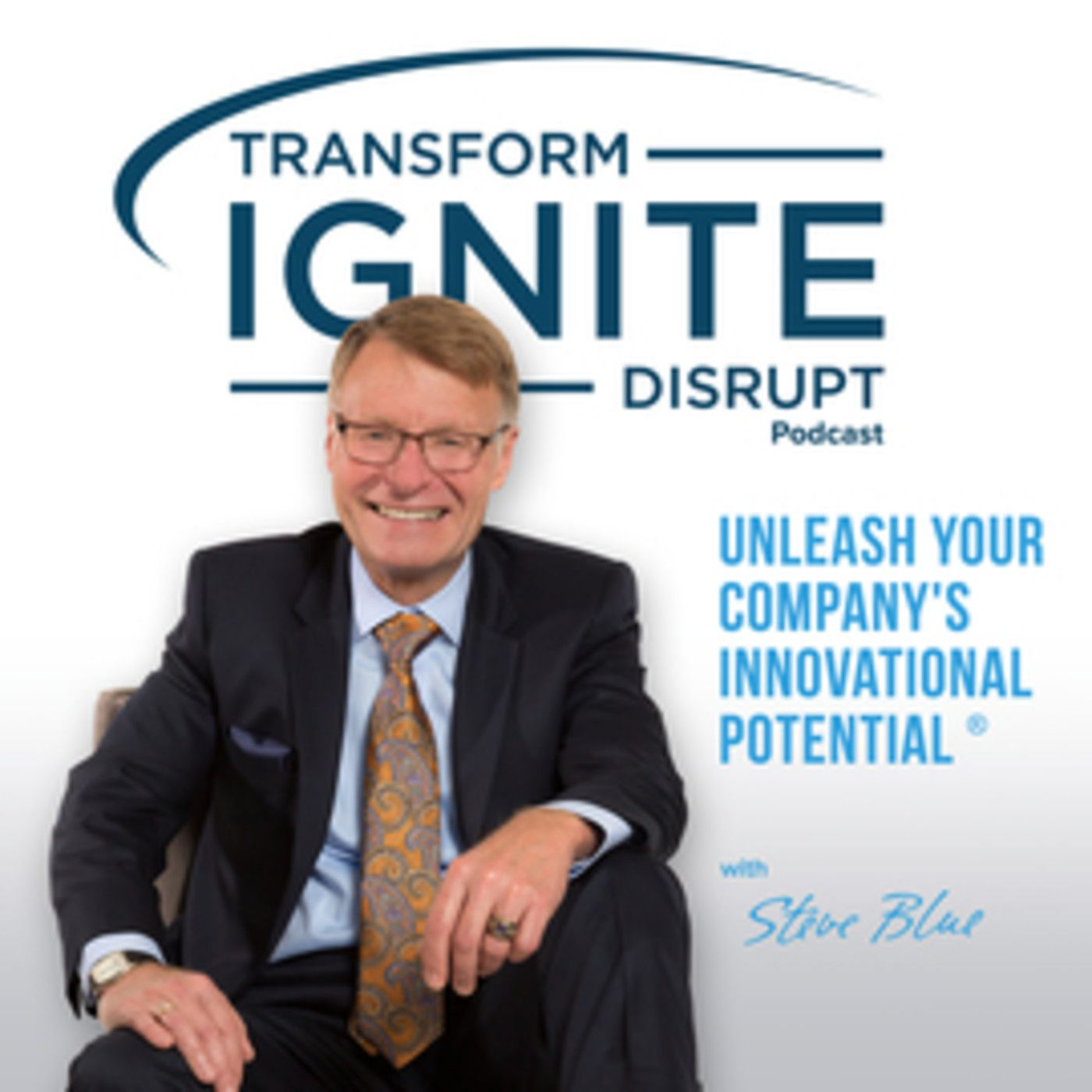 Steve Blue Transform Ignite Disrupt Podcast Episode 11