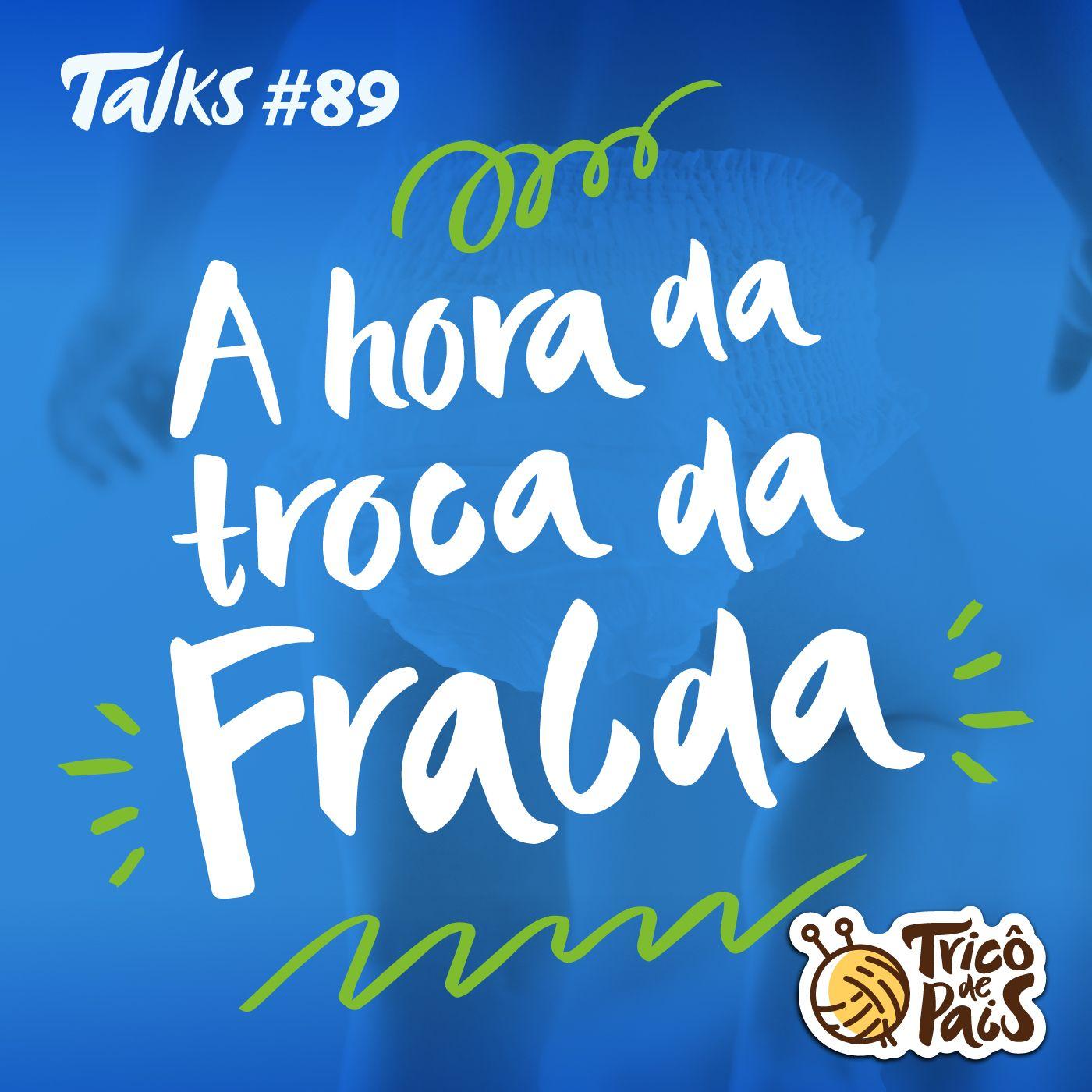 Trico Talks 089 - A Hora da Troca da Fralda