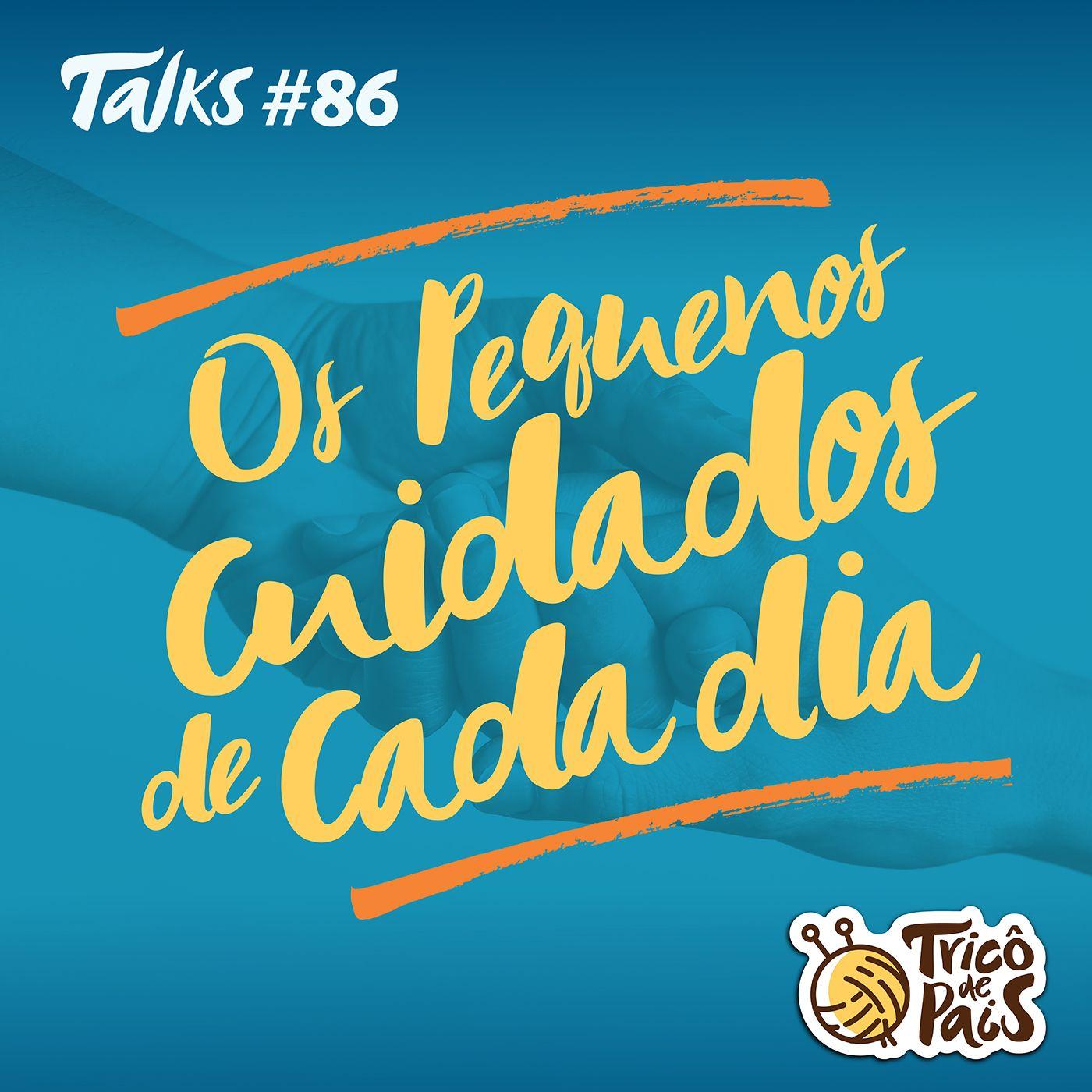 Tricô Talks 086 - Os Pequenos Cuidados de Cada Dia