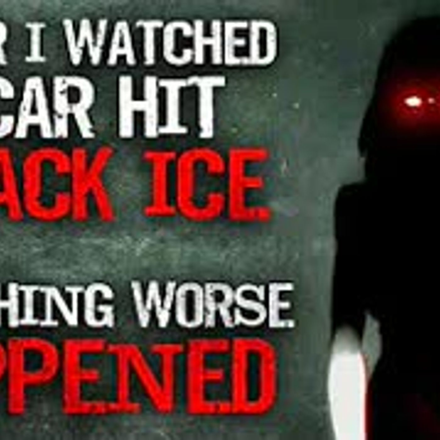 """After I watched a car hit black ice, something worse happened""  Creepypasta"