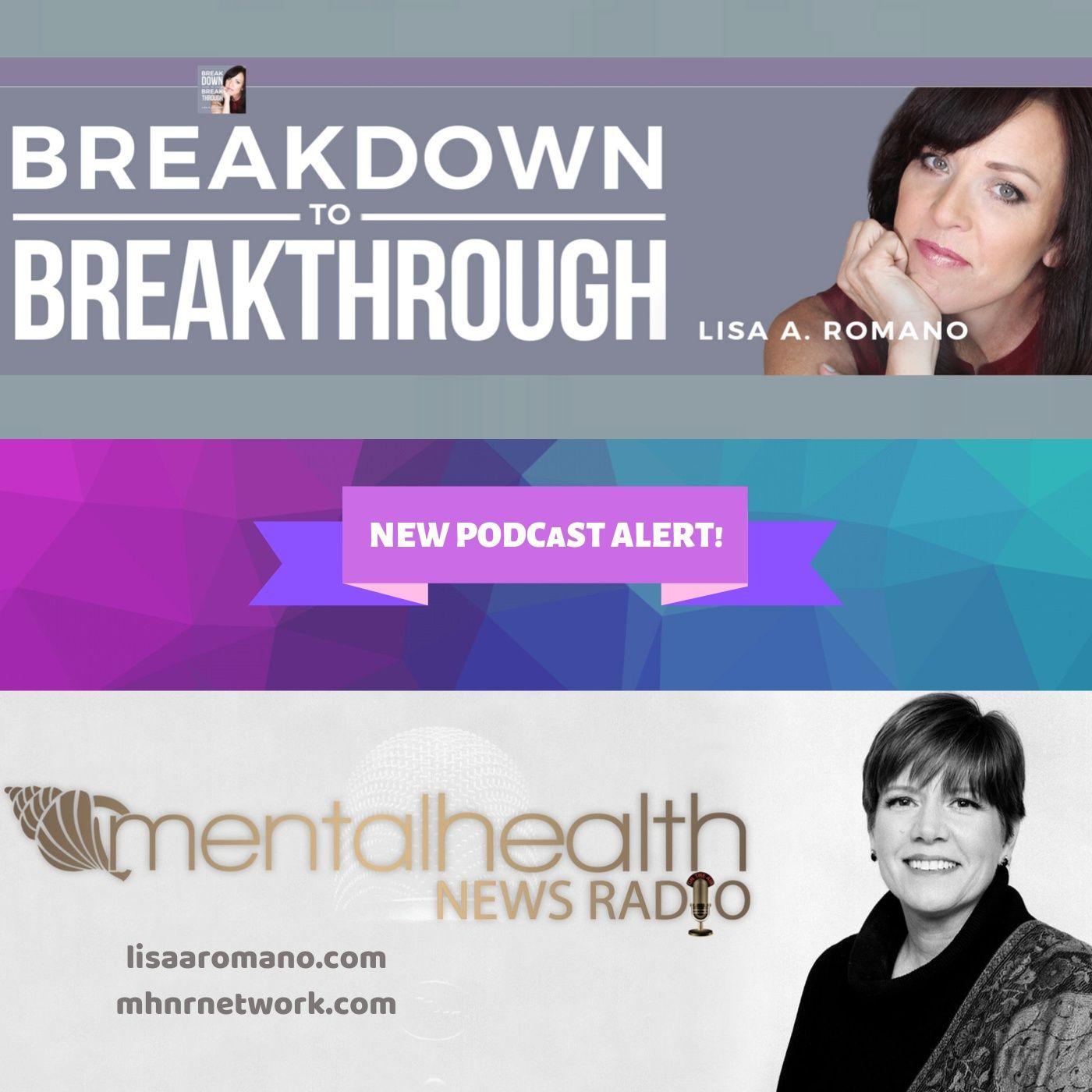 Mental Health News Radio - Breakdown to Breakthrough with Lisa A. Romano
