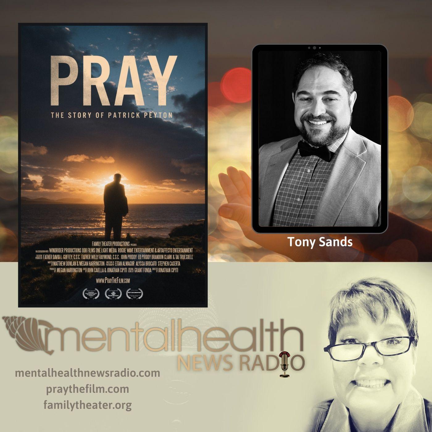 Mental Health News Radio - Pray The Film with Tony Sands