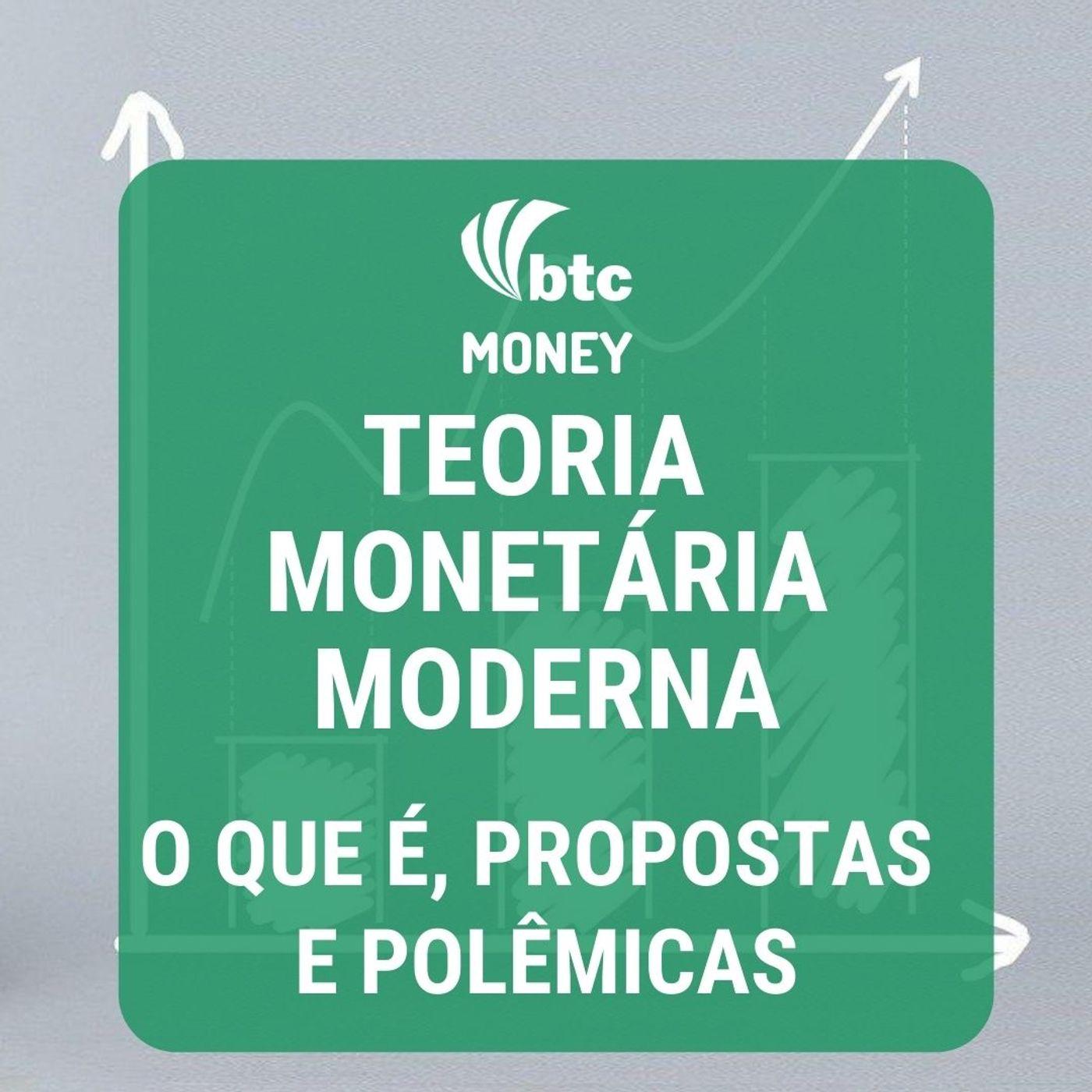 MMT - Teoria Monetária Moderna: O que é, propostas e polêmicas | BTC Money #30