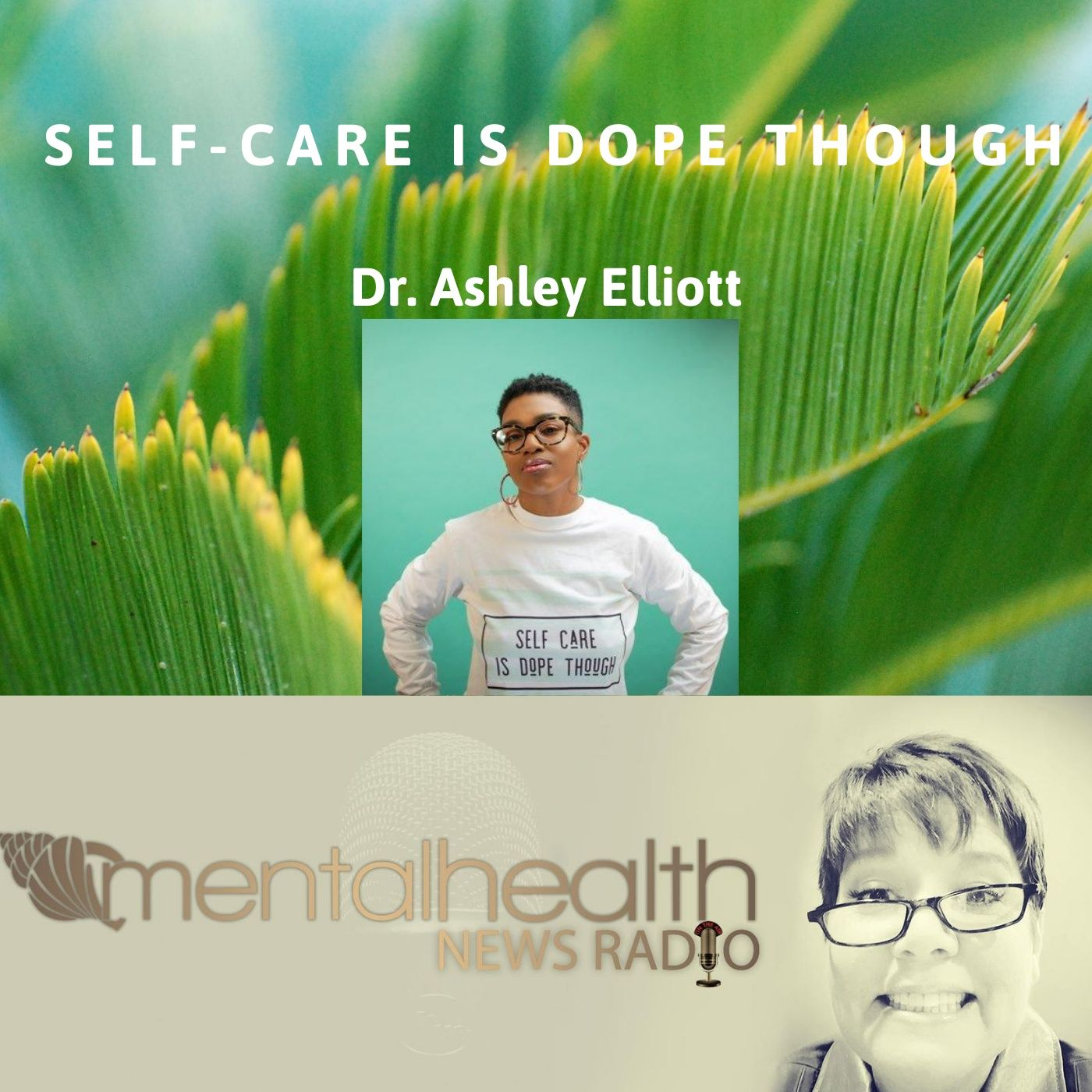 Mental Health News Radio - Self-Care is Dope Though