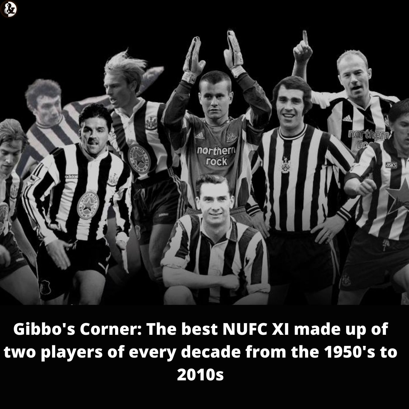 Gibbo's Corner: The best NUFC XI made up of two players of every decade from the 1950's to 2010s