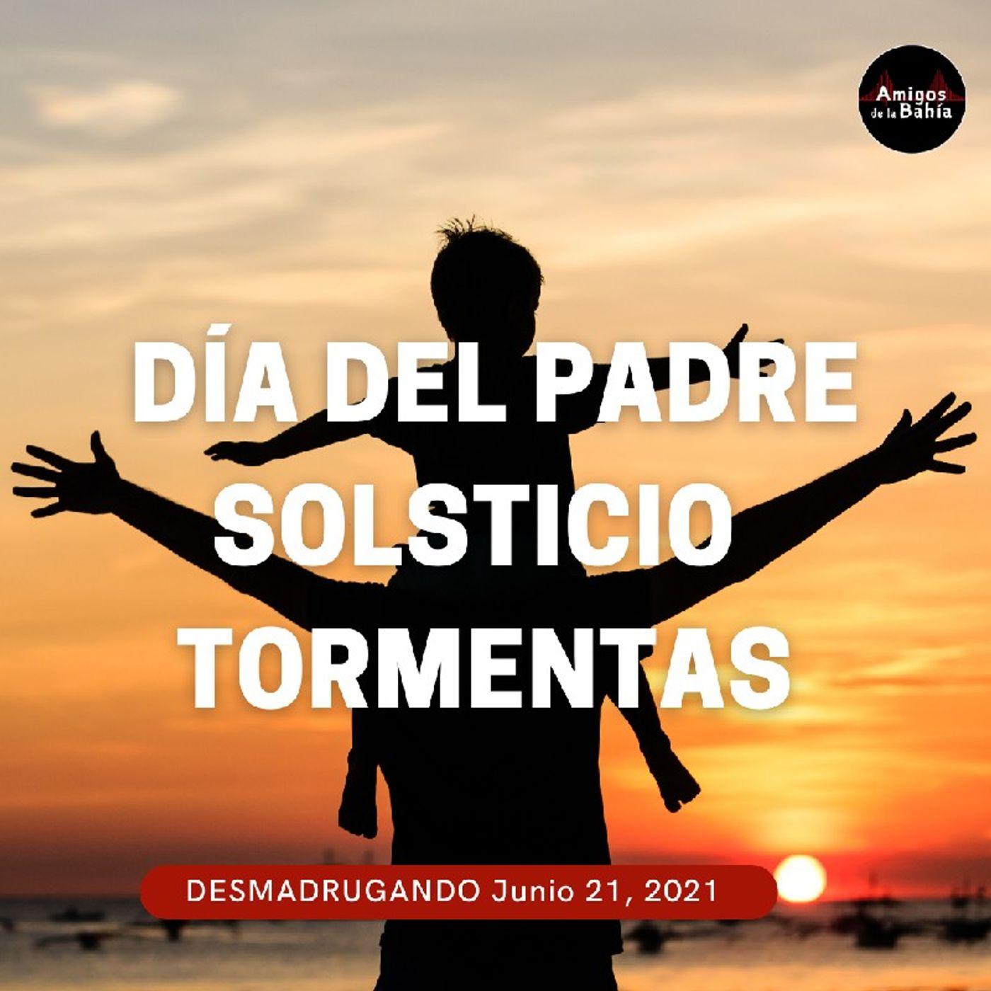 36. Día Del Padre, Solsticio De Verano, Tormentas Tropicales  DESMADRUGANDO Jun 21, 2021