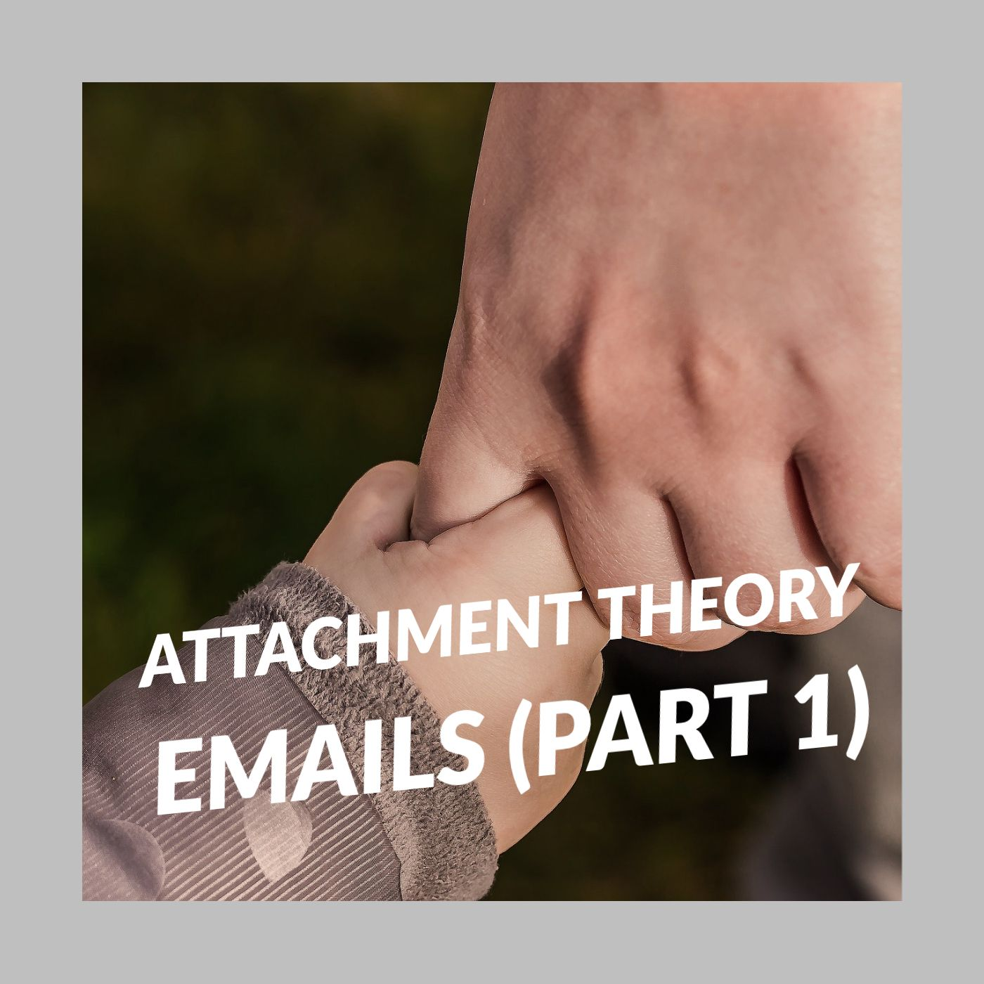 Attachment Theory Emails (Part 1) (2020 Rerun)