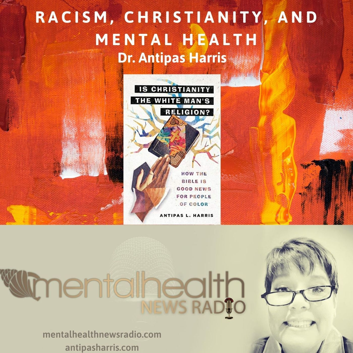 Mental Health News Radio - Racism, Christianity, and Mental Health with Dr. Antipas Harris