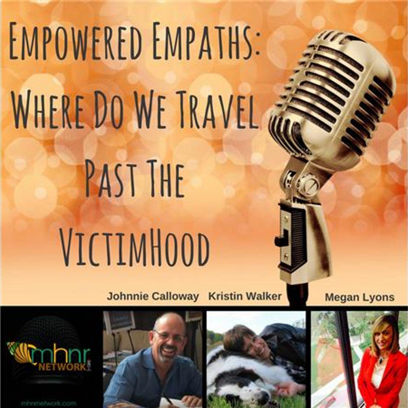 Mental Health News Radio - Empowered Empaths: Where Do We Travel Past The VictimHood?