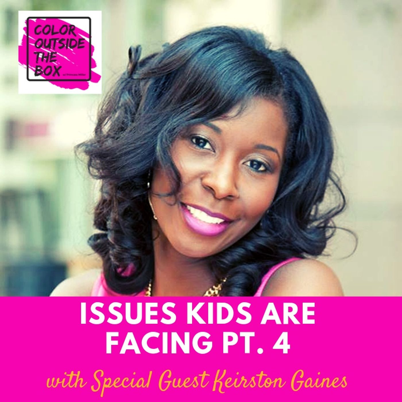 Issues Our Kids are Facing pt.4 with Keirston Gaines
