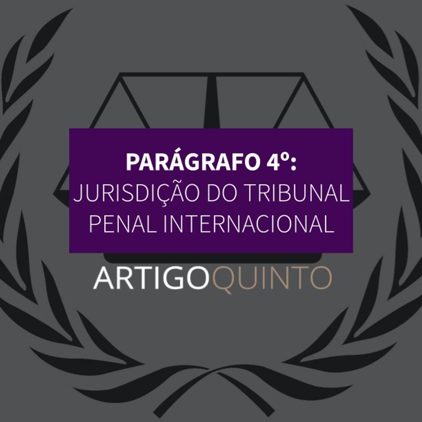 Parágrafo 4º - Jurisdição do Tribunal Penal Internacional