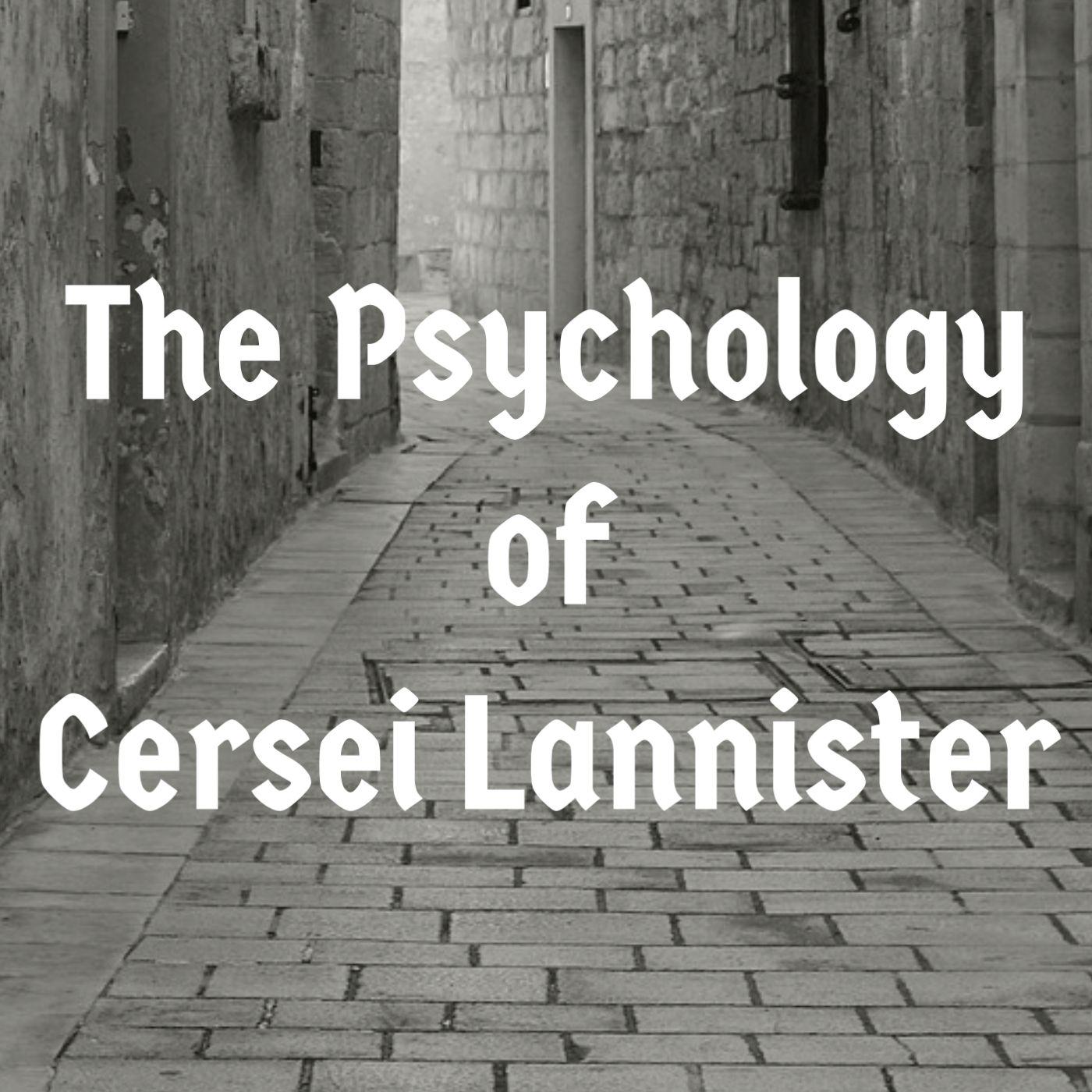 The Psychology of Cersei (2017 Rerun)