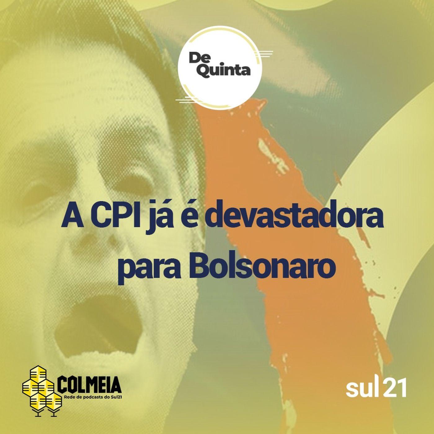 De Quinta ep.46: A CPI já é devastadora para Bolsonaro