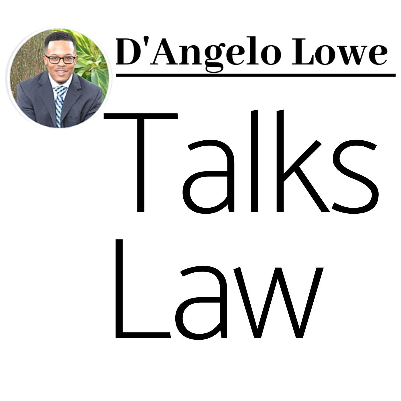 Episode 62: Part 1 of 3 - D'Angelo M. Lowe, Esq. Talks Law