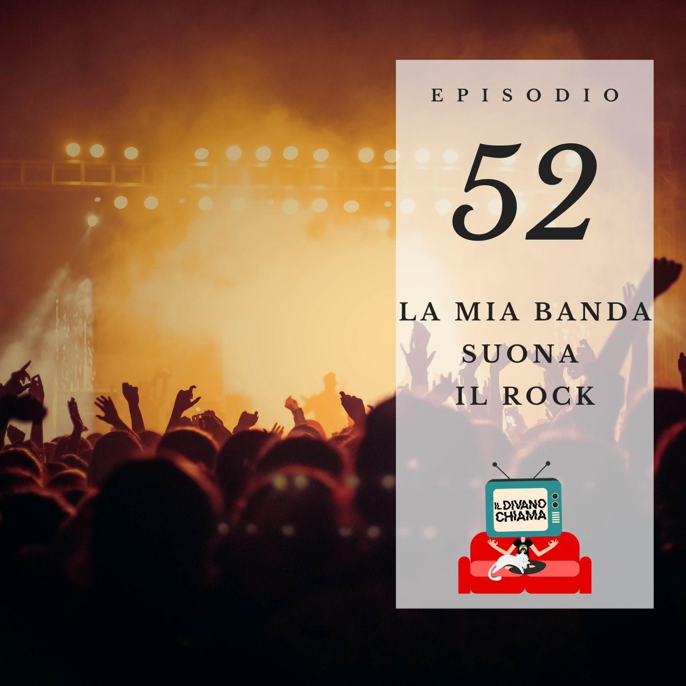 Puntata 52 - La mia banda suona il rock