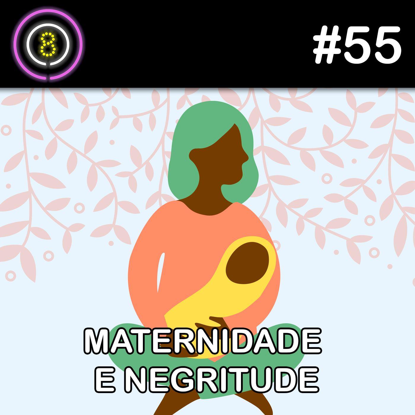 #55 - Maternidade e Negritude