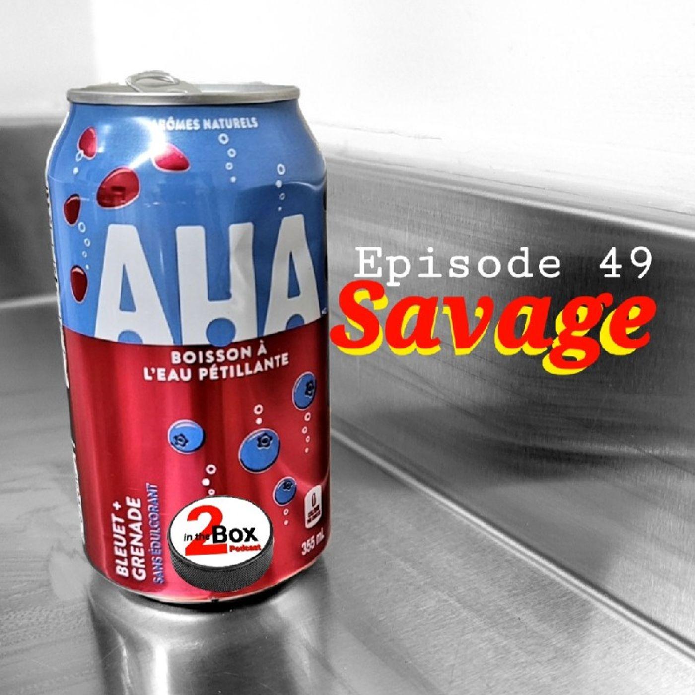 Episode 49 - Savage