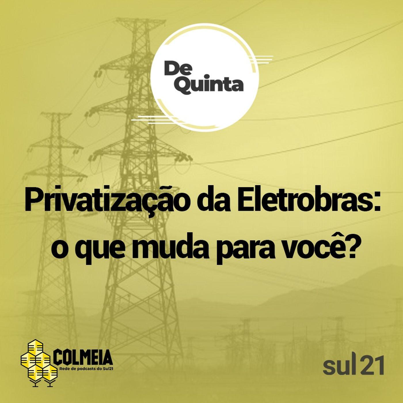 De Quinta ep.45 - Privatização da Eletrobras: o que muda para você?