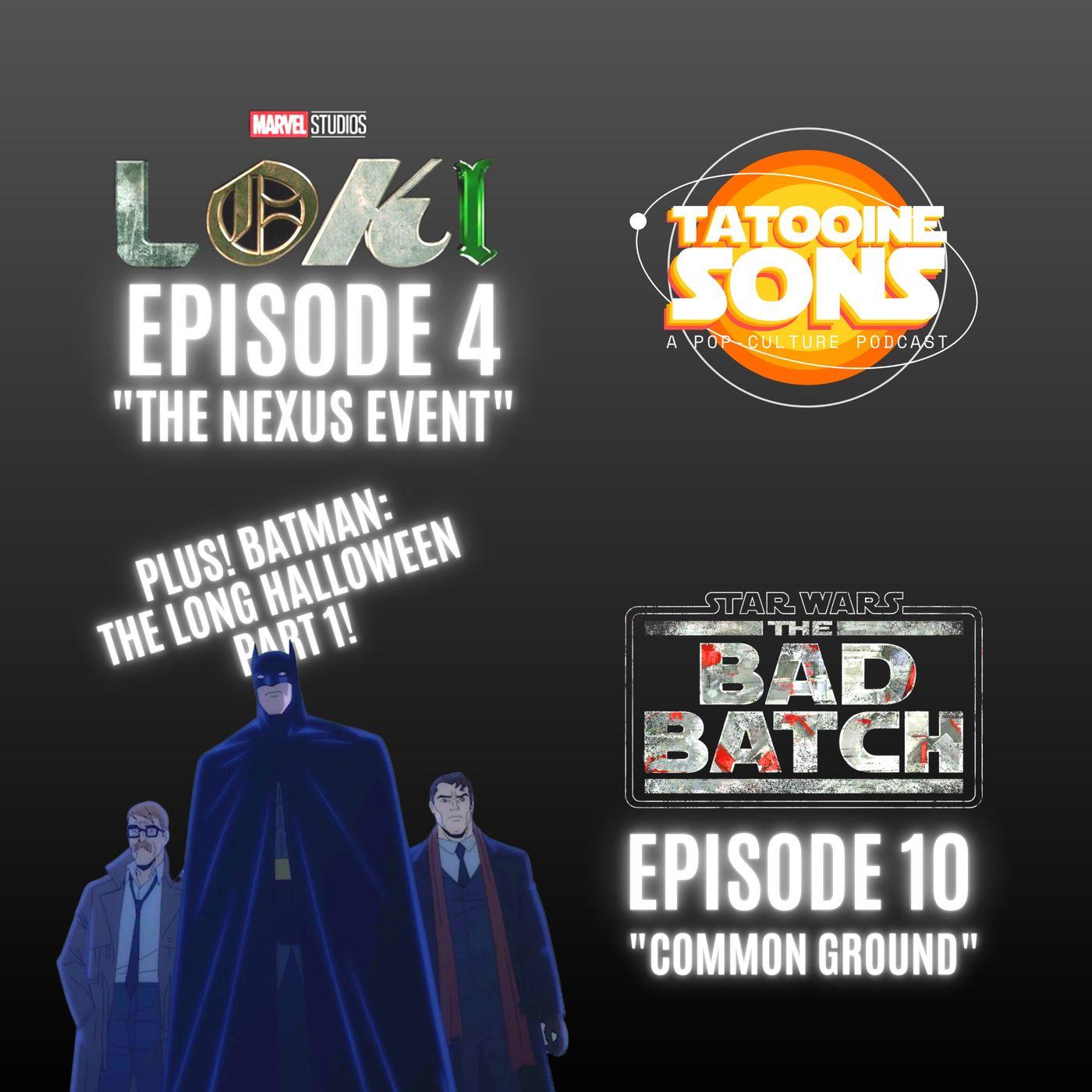 "The Bad Batch ""Common Ground"" Reaction - Loki ""The Nexus Event"" Review - Breakdown of ""Batman - The Long Halloween Part 1"""