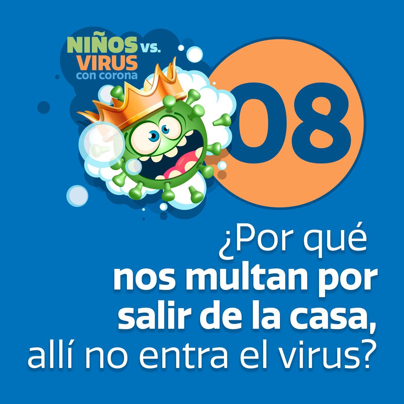 Día 08: Operación todos en casa   ¿Por quénos multan por salir de la casa, allí no entra el virus?