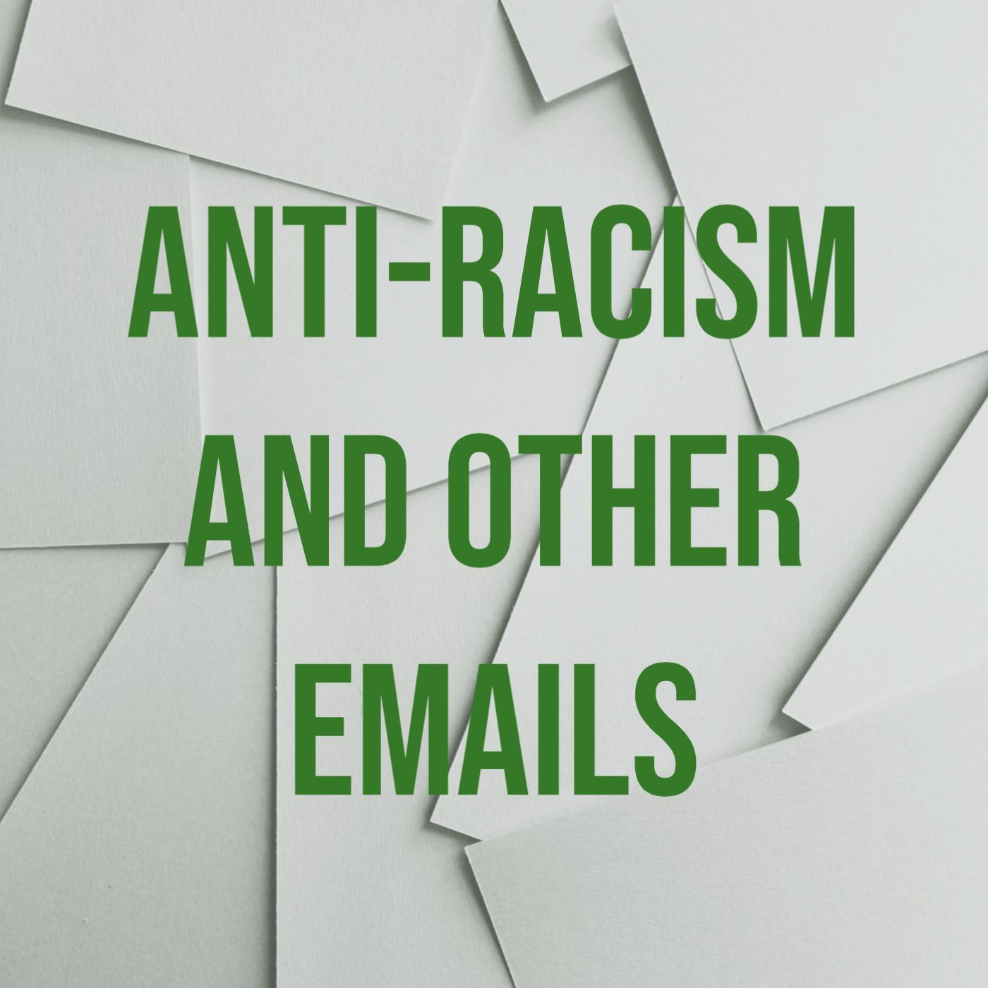 Anti-Racism and Other Emails