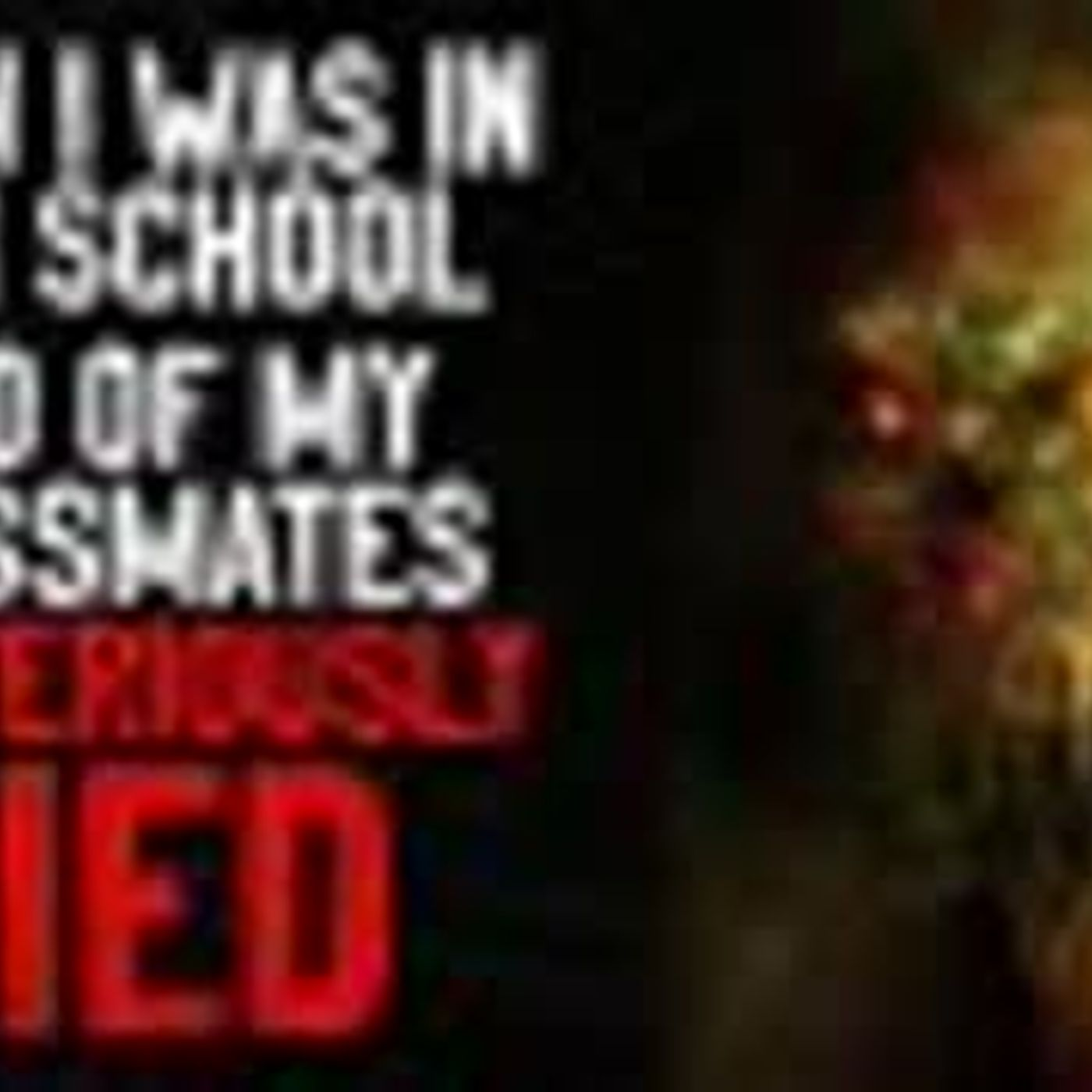 """When I was in high school, two of my classmates mysteriously died"" Creepypasta"