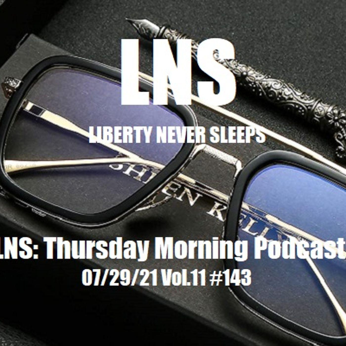 LNS: Thursday Morning Podcast 07/29/21 Vol.11 #143