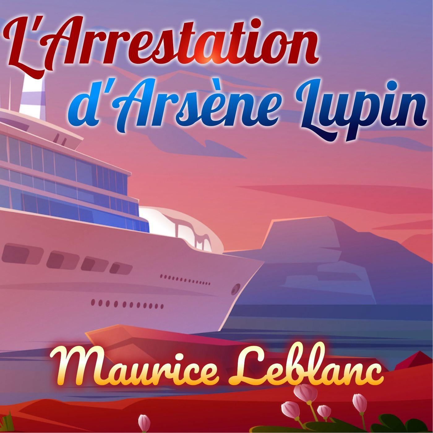 L'Arrestation d'Arsène Lupin, Maurice Leblanc (Livre audio)
