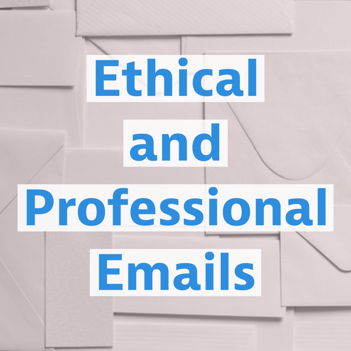 Ethical and Professional Emails