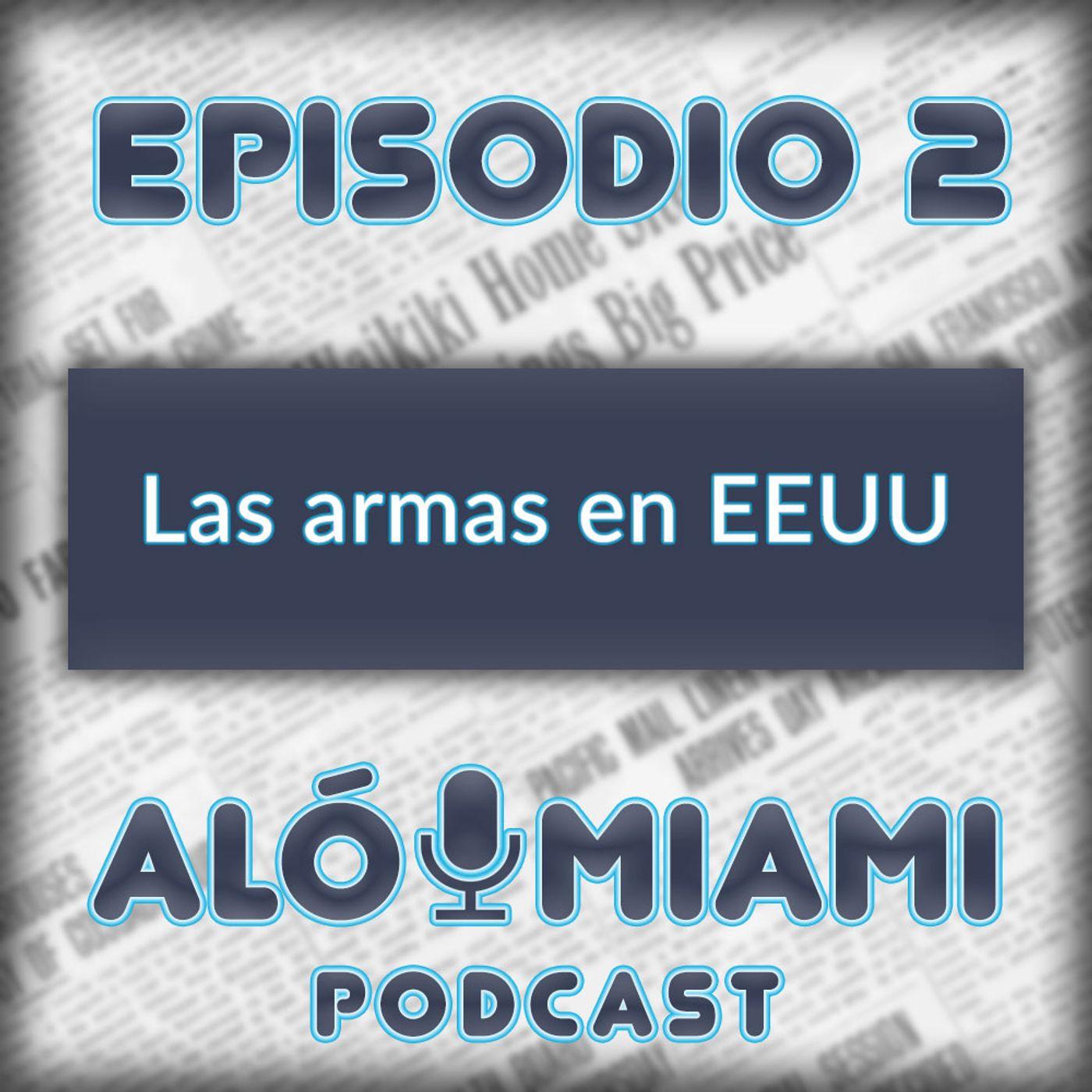 Aló Miami- Ep. 2 - Las armas en EE.UU
