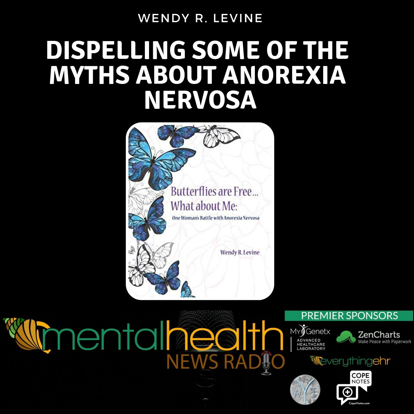 Mental Health News Radio - Dispelling Some of the Myths About Anorexia Nervosa: Wendy R. Levine