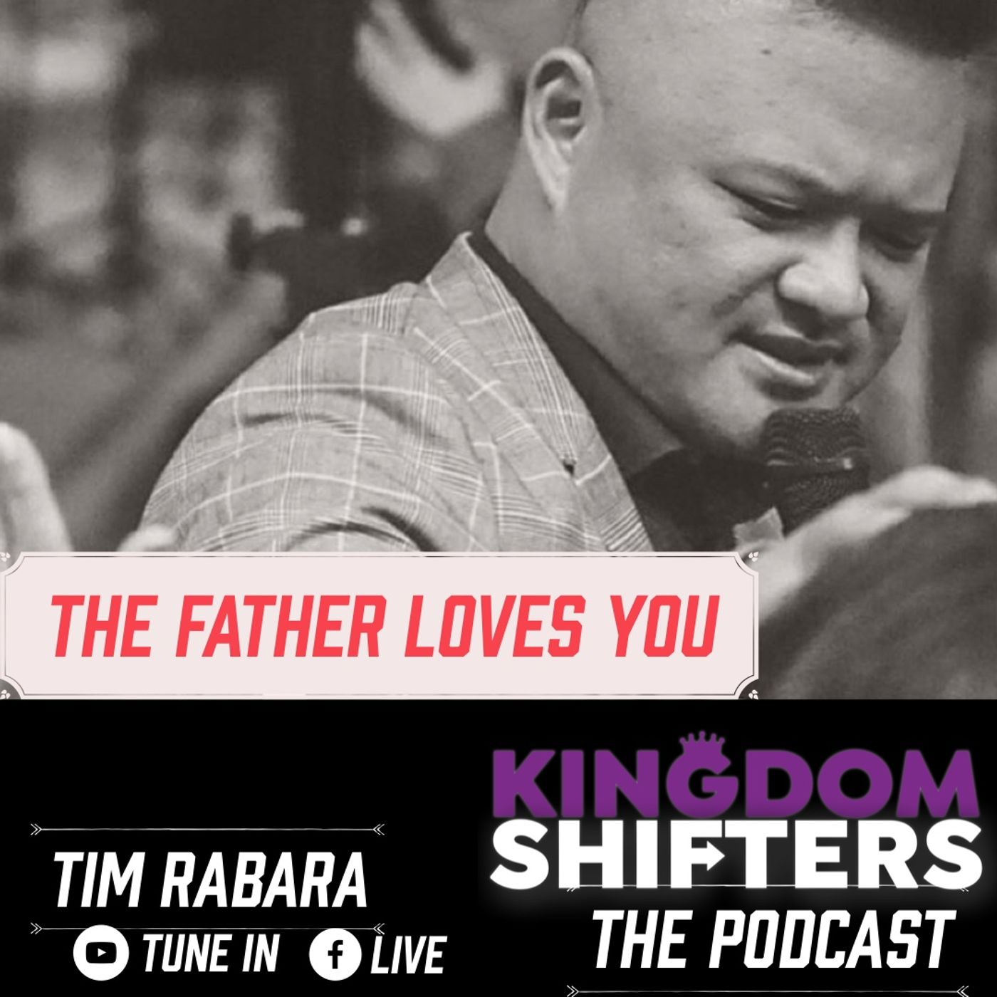 Kingdom Shifters The Podcast Evangelist Tim Rabara - The Fathers Love For You