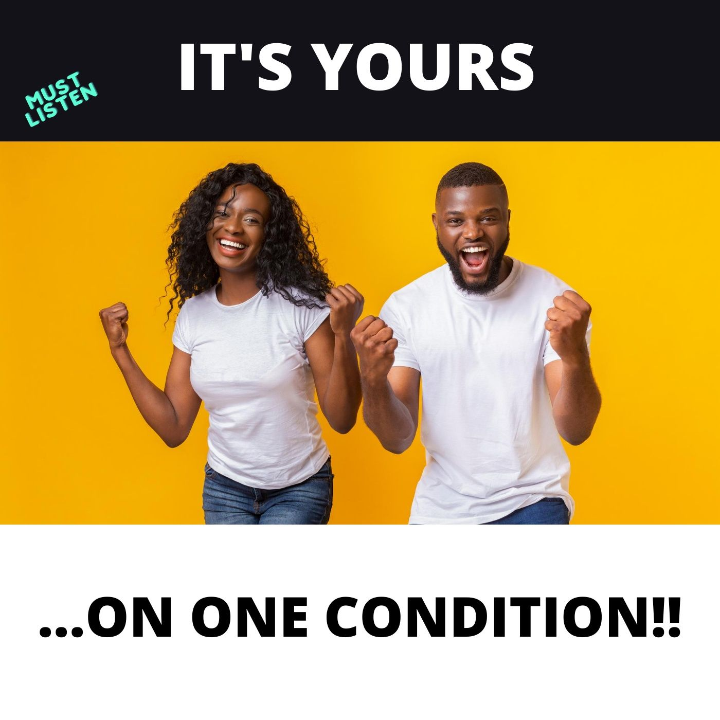 It's Yours. On One Condition