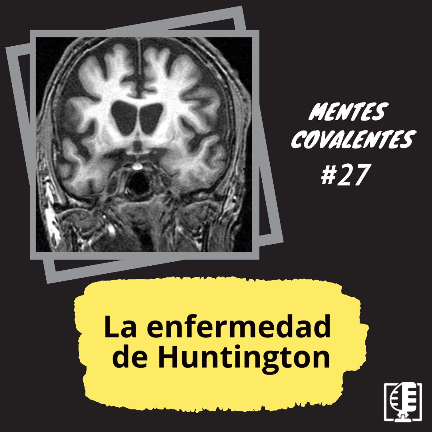 La enfermedad de Huntington  | Mentes Covalentes #27