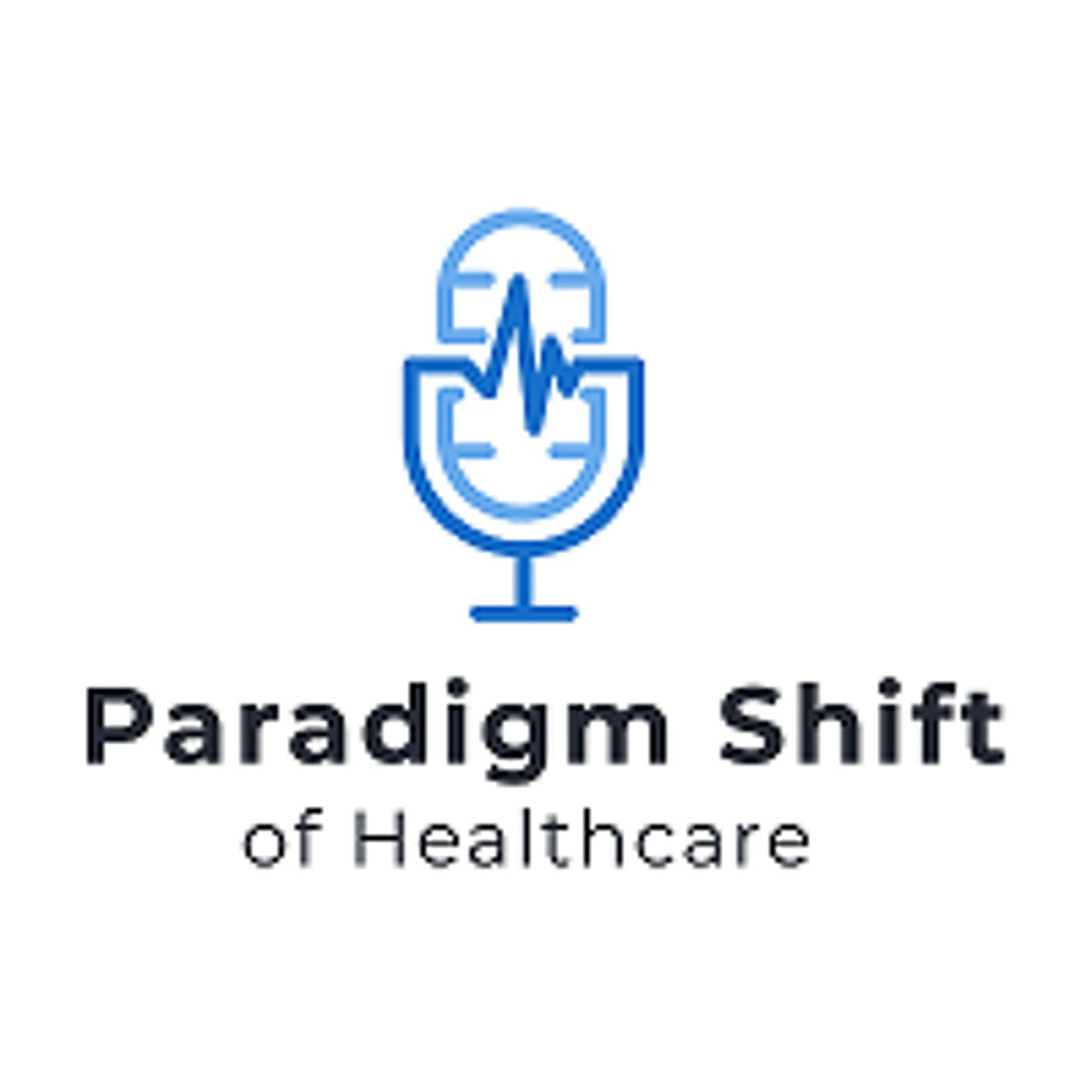 Paradigm Shift of Healthcare: Reboot Marketing Series, Pt. 2