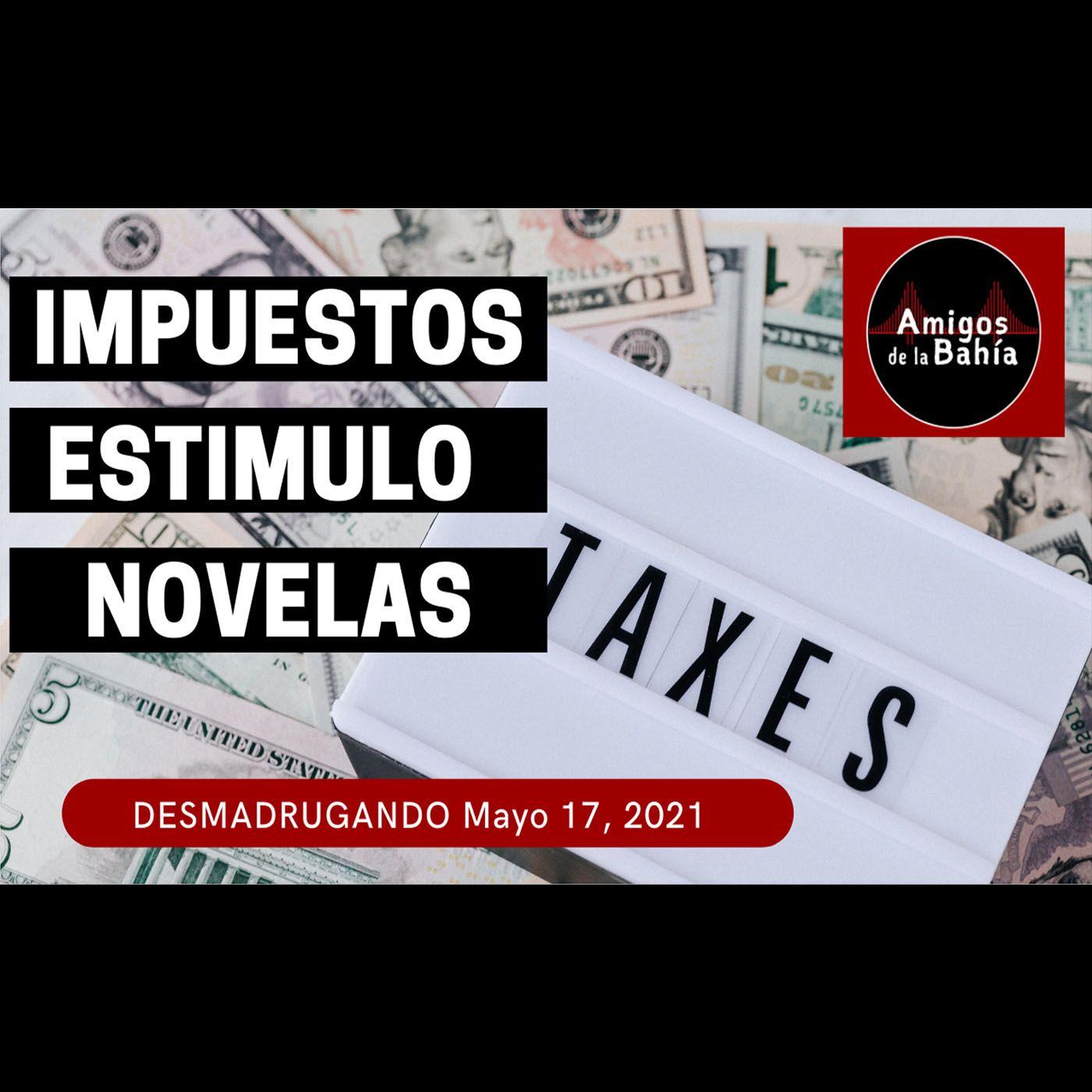 27. TAXES, ESTIMULO Y NOVELAS   DESMADRUGANDO Mayo 17, 2021