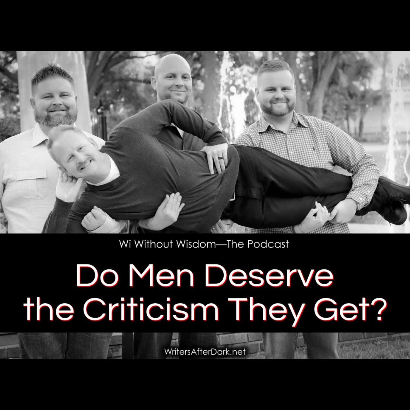 Do Men Deserve the Criticism They Get?
