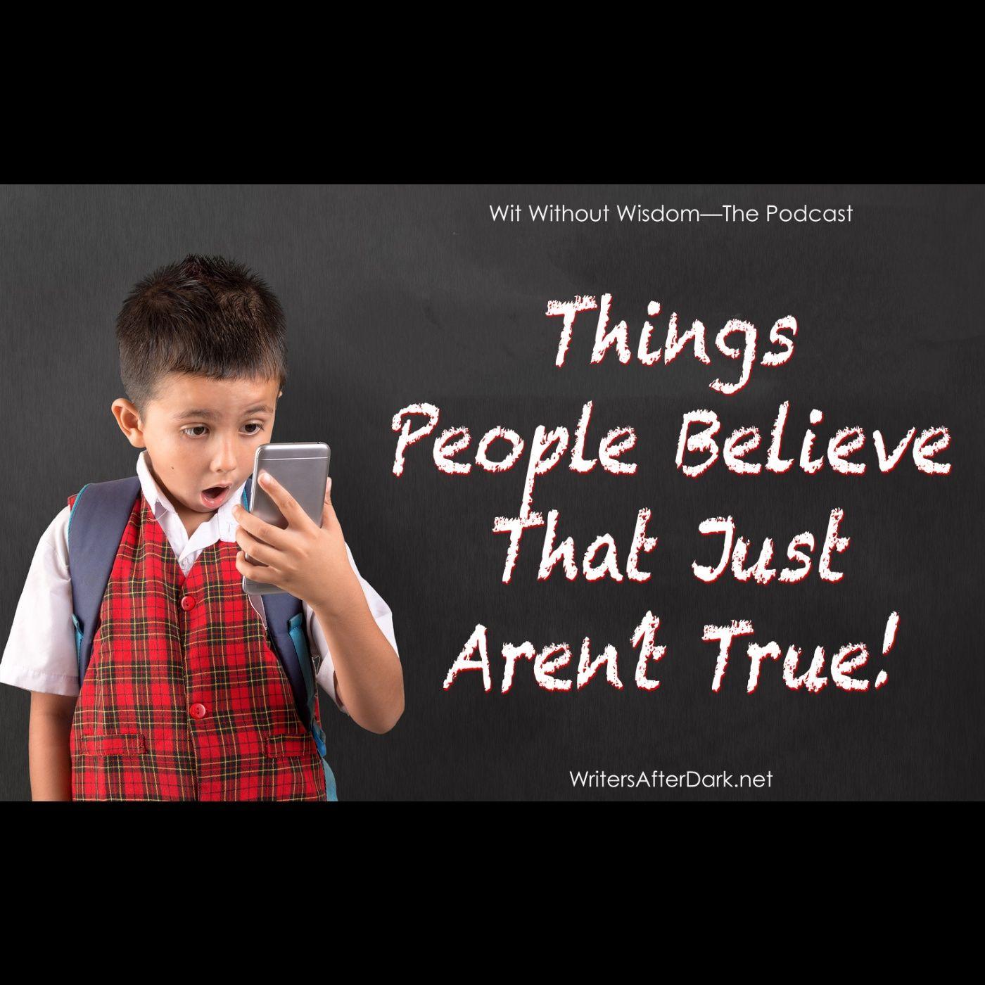 Things People Believe That Just Aren't True